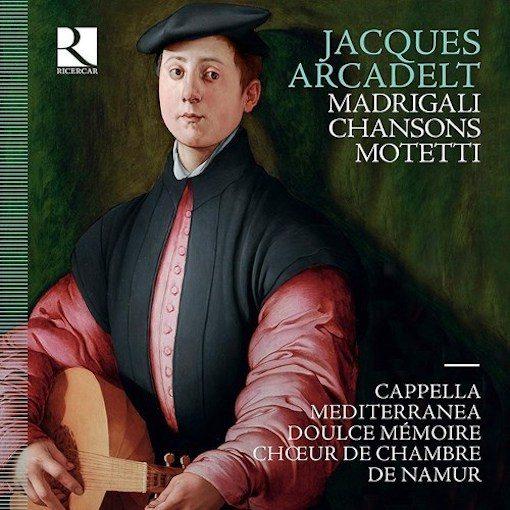 Arcadelt: Madrigali, Chansons, Motetti