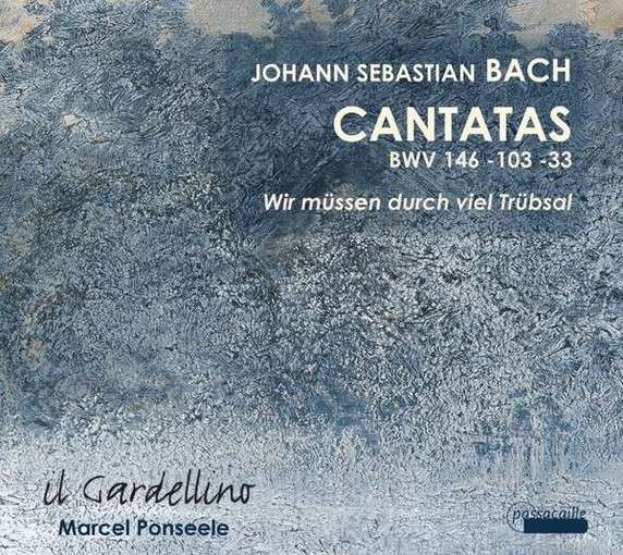 J.S. Bach: Wir müssen durch viel Trübsal – Cantatas BWV 146, 103, 33