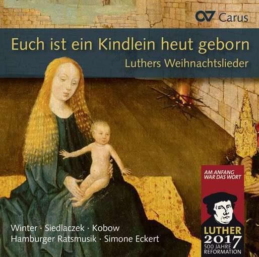 Euch ist ein Kindlein heut geborn – Luthers Weihnachtslieder