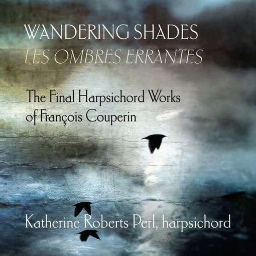 Wandering Shades – The Final Harpsichord Works of François Couperin