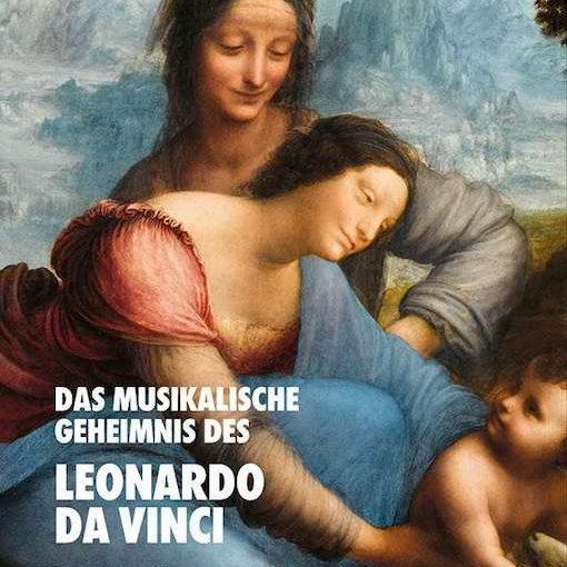 Das musikalische Geheimnis des Leonardo da Vinci