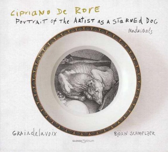 Cipriano de Rore: Portrait of the Artist as a Starved Dog – Madrigals
