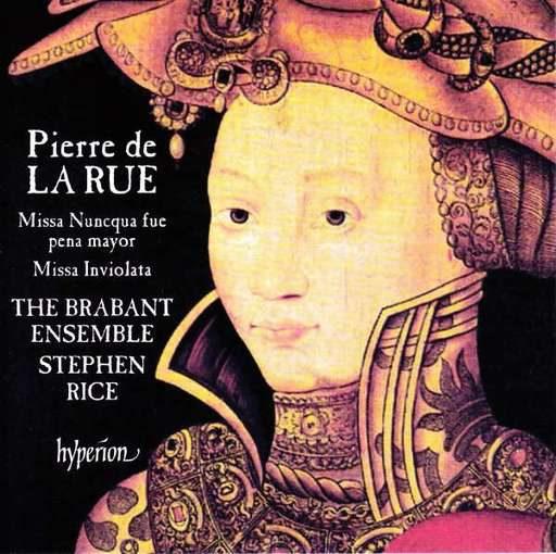 Pierre de la Rue: Missa Nuncqua fue pena mayor, Salve regina VI, Missa Inviolata, Magnificat sexti toni