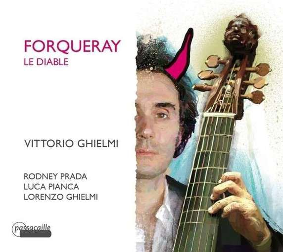 Les Forqueray: Le Diable – The Complete Pièces de Viole of the Forqueray Family