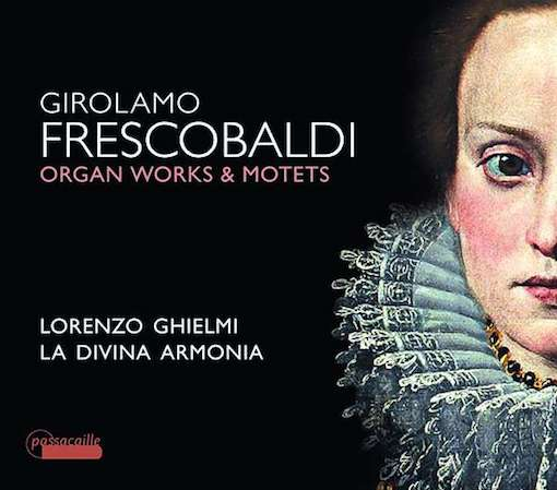 Frescobaldi: Organ Works & Motets