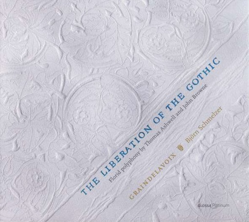 Grandelavoix: The Liberation of the Gothic – Florid Polyphony by Thomas Ashwell and John Browne