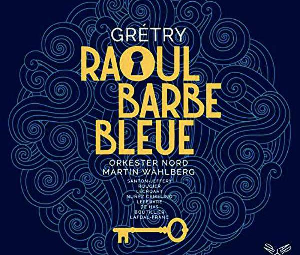 Grétry: Raoul Barbe-Bleue