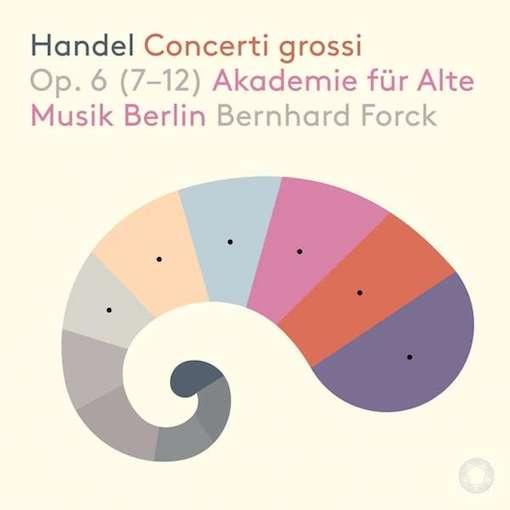 Handel: Concerti Grossi Op. 6, 7-12