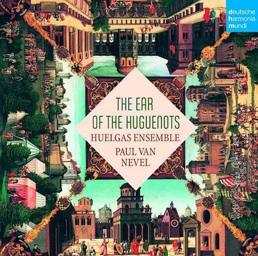 Huelgas Ensemble: The ear of the Huguenots