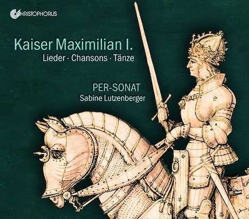 Kaiser Maximilian I: Lieder – Chansons – Tänze