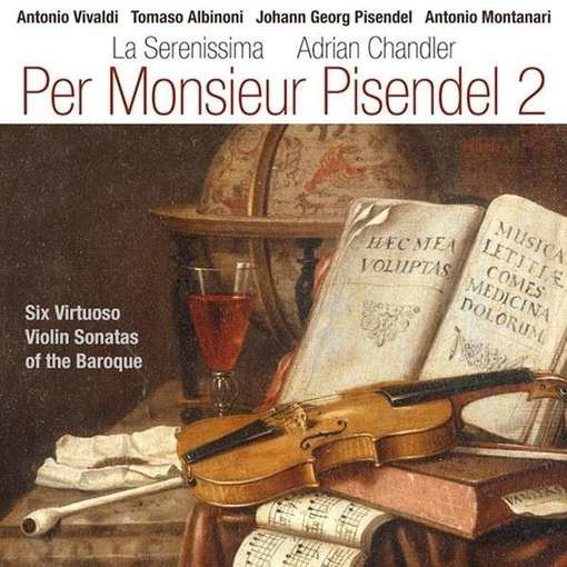 Per Monsieur Pisendel 2 – Six Virtuoso Violin Sonatas of the Baroque