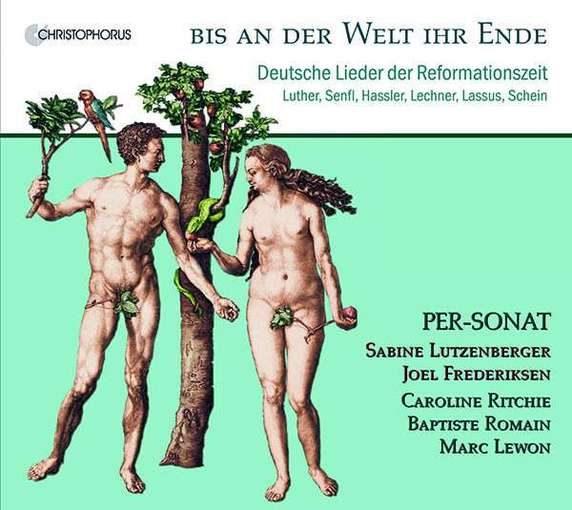 Bis an der Welt ihr Ende – Deutsche Lieder der Reformationszeit