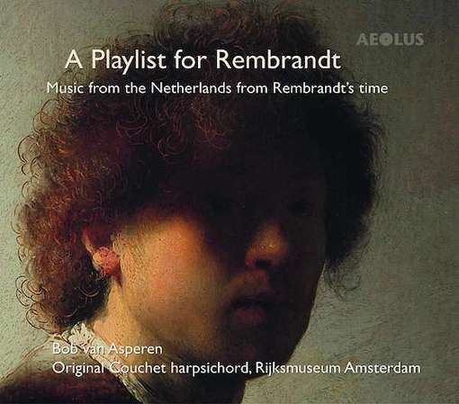 A Playlist for Rembrandt – Music from The Netherlands from Rembrandt's Time