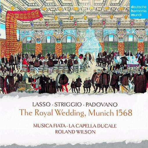 Lasso, Striggio, Padovano: The Royal Wedding, Munich 1568