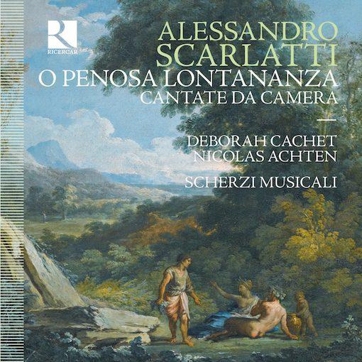 A. Scarlatti: O penosa lontananza – Cantate da camera