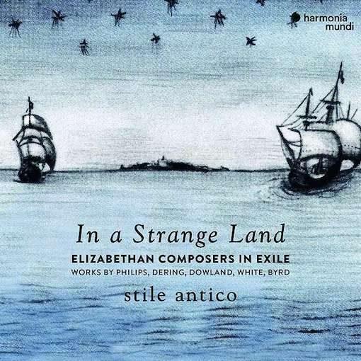 In a Strange Land – Elizabethan Composers in Exile