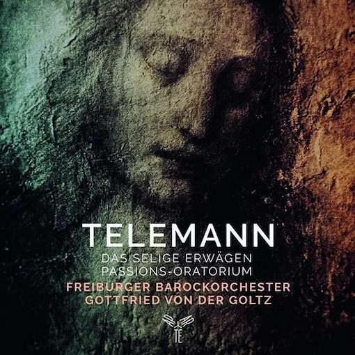 Telemann: Das selige Erwägen – Passions-Oratorium